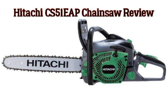 Hitachi CS51EAP Chainsaw Review