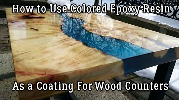 How To Use Colored Epoxy Resin As A Coating For Wood