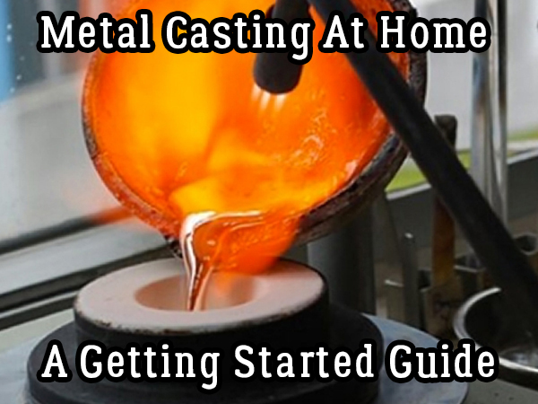 Metal Casting at Home - A Getting Started Guide
