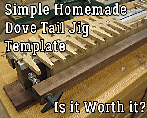 Simple Homemade Dove Tail Jig Template Do It Youself